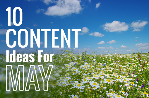 Content Ideas for Month of May